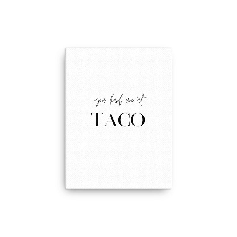 You Had Me at Taco • Canvas