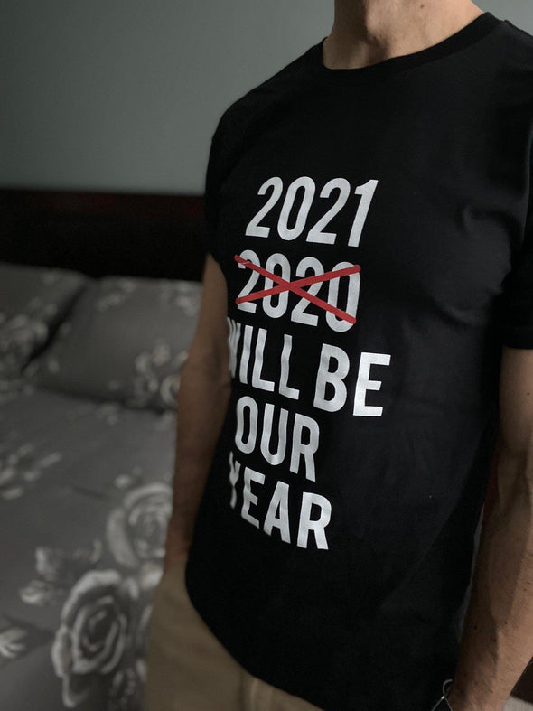 2021 Will Be Our Year T-Shirt
