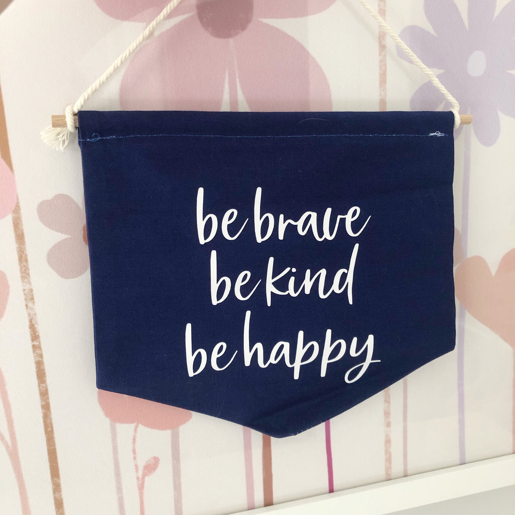 Be Brave, Be Kind, Be Happy Fabric Banner - Ava & Harper co