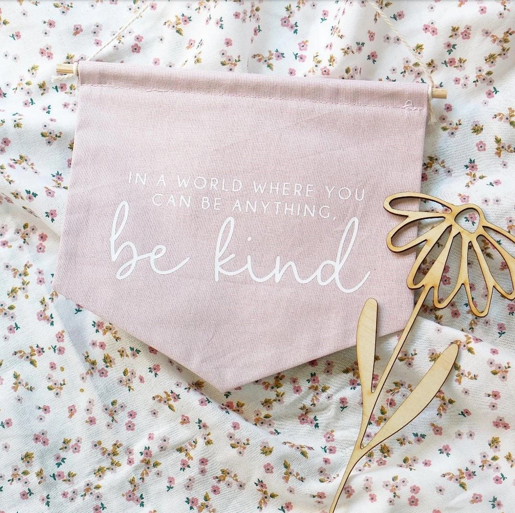 'In a world where you can be anything, be kind' Fabric Banner - Ava & Harper co