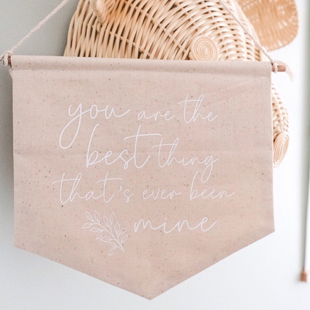 'You are the best thing that's ever been mine' Fabric Banner - Ava & Harper co