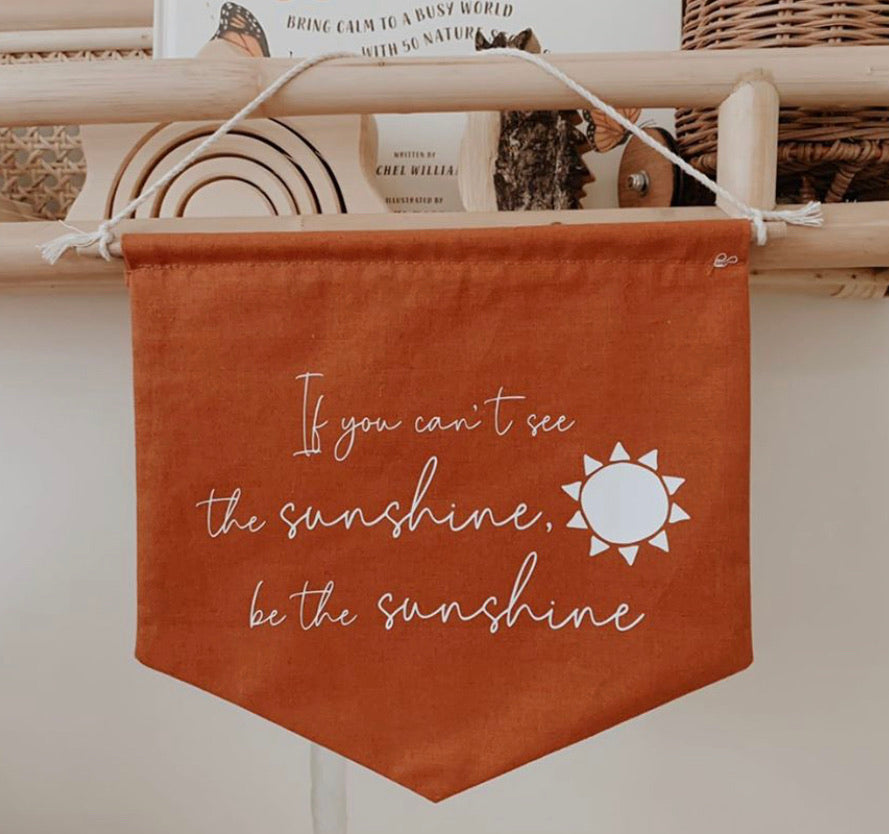 'If you can't see the sunshine, be the sunshine' Fabric Banner - Ava & Harper co