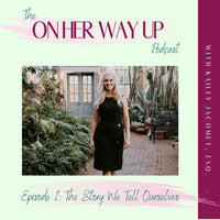 On Her Way Up Podcast Episode 1: The Story We Tell Ourselves