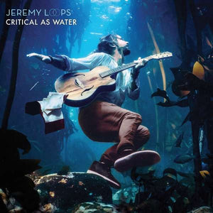 Loops Jeremy - Critical As Water LP
