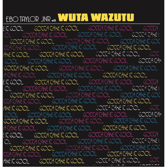 Taylor Ebo Jr With Wuta Wazutu - Gotta Take It Cool LP
