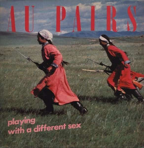Au Pairs - Playing With A Different Sex LP
