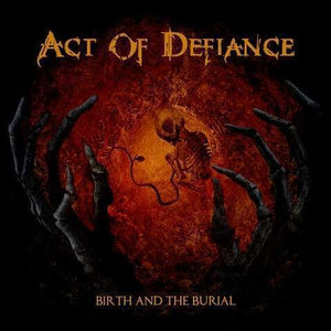 Act Of Defiance - Birth And The Burial LP
