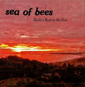 Sea Of Bees - Build A Boat To The Sun LP
