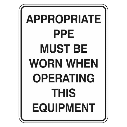 Mandatory Sign - Appropriate PPE Must Be Worn When Operating This Equipment