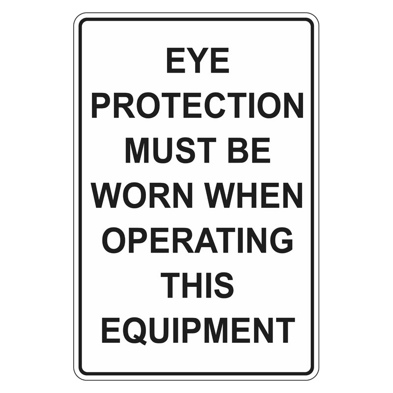Mandatory Sign - Eye Protection Must Be Worn When Operating This Equipment