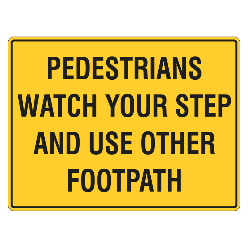 Pedestrian Sign -  Watch Your Step And Use Other Footpath