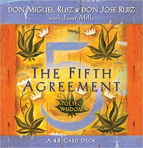 The Fifth Agreements ~Don Miguel Ruiz