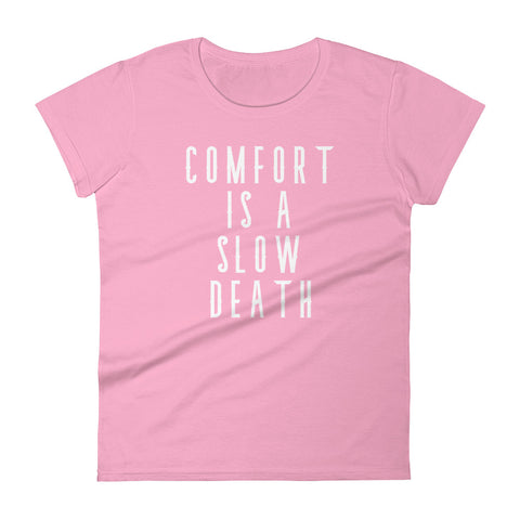 Comfort is a slow death - Women's short sleeve t-shirt