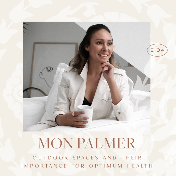 Ep 04. Outdoor Spaces And Their Importance For Optimum Health with Mon Palmer