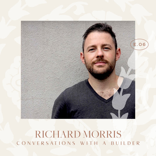 Ep 06. Conversations With A Builder with Richie Morris