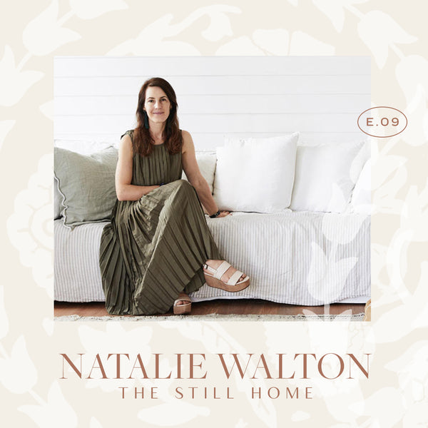 Ep 09. The Still Home with Natalie Walton