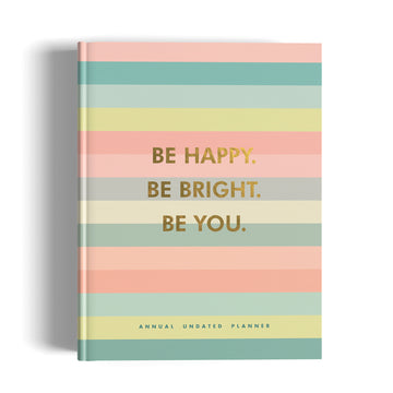 Undated Planner - Be Happy, Be Bright, Be You