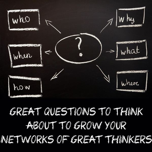 Key Questions to Plan to Grow Your Network of Great Thinkers