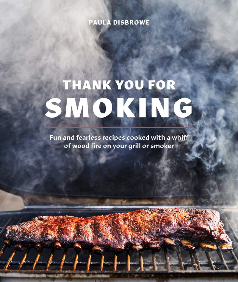Thank You For Smoking : Fun and Fearless Recipes Cooked with a Whiff of Wood Fire on Your Grill or Smoker - The Reading Nook