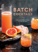 Batch Cocktails : Make-Ahead Pitcher Drinks for Every Occasion Hardback
