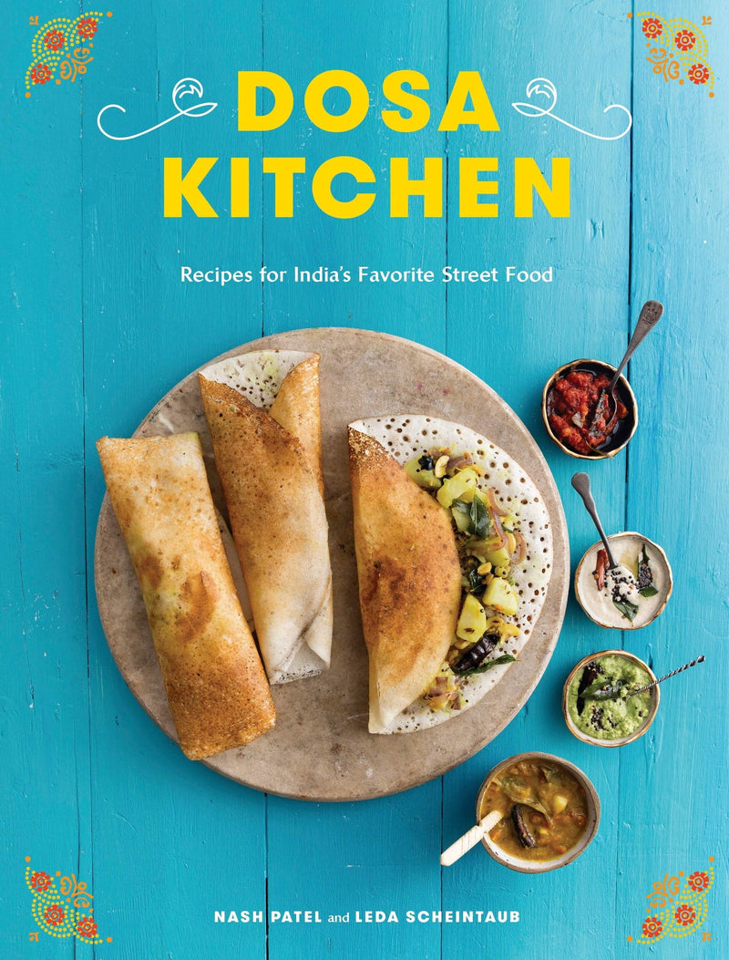 Dosa Kitchen : Recipes for India's Favorite Street Food - The Reading Nook
