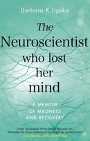 The Neuroscientist Who Lost Her Mind : A Memoir of Madness and Recovery - The Reading Nook