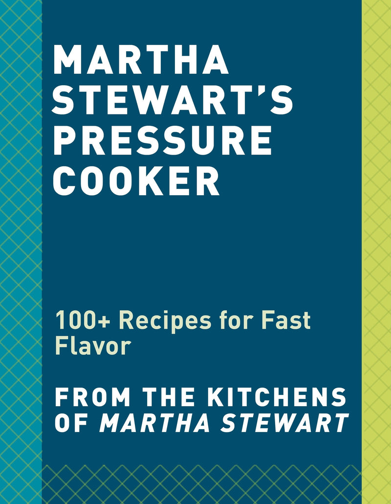 Martha Stewart's Pressure Cooker : 100+ Fabulous New Recipes for the Pressure Cooker, Multicooker and Instant Pot - The Reading Nook