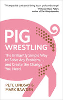 Pig Wrestling : The Brilliantly Simple Way to Solve Any Problem... and Create the Change You Need Paperback / softback