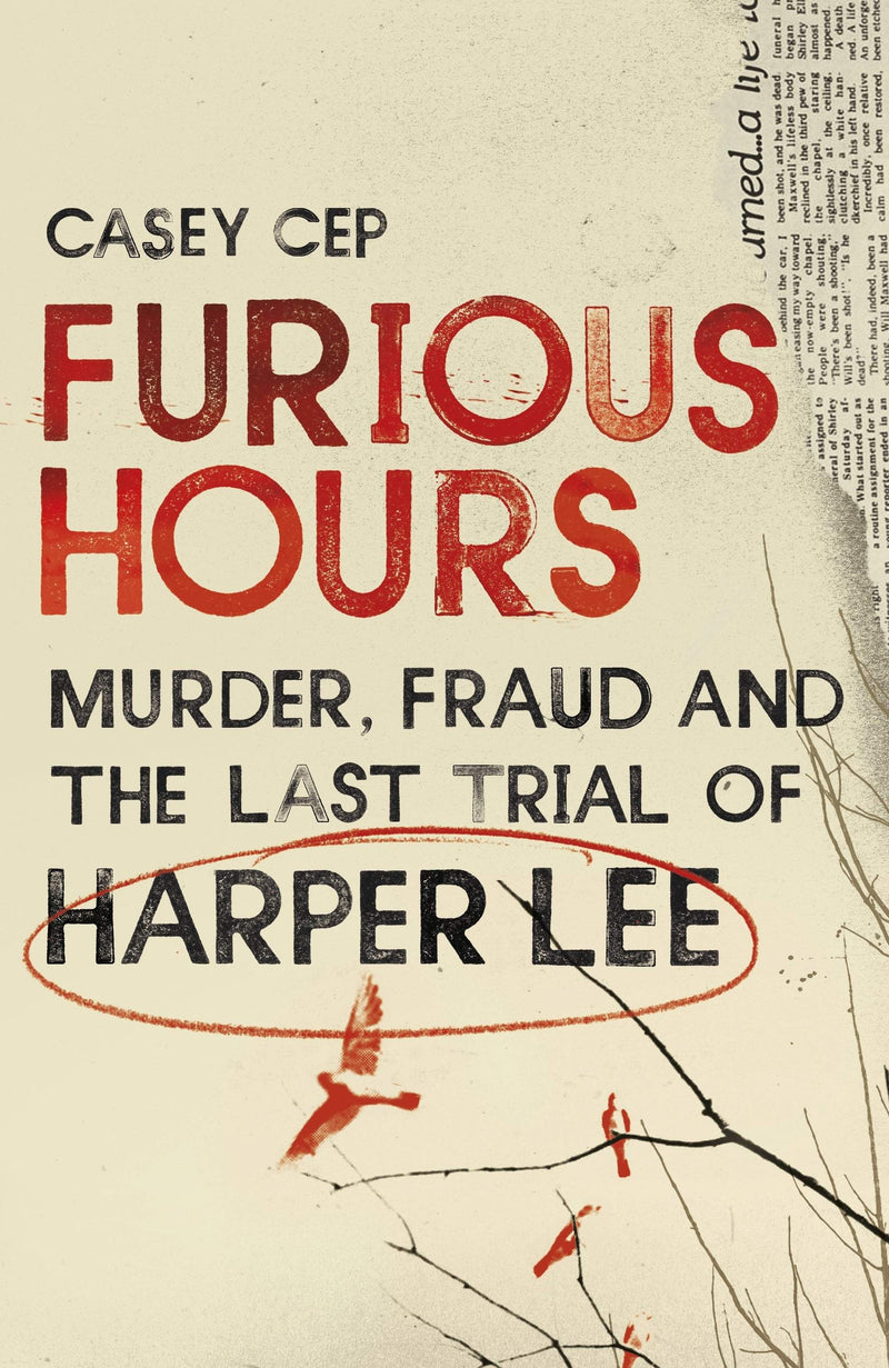 Furious Hours : Murder, Fraud and the Last Trial of Harper Lee - The Reading Nook