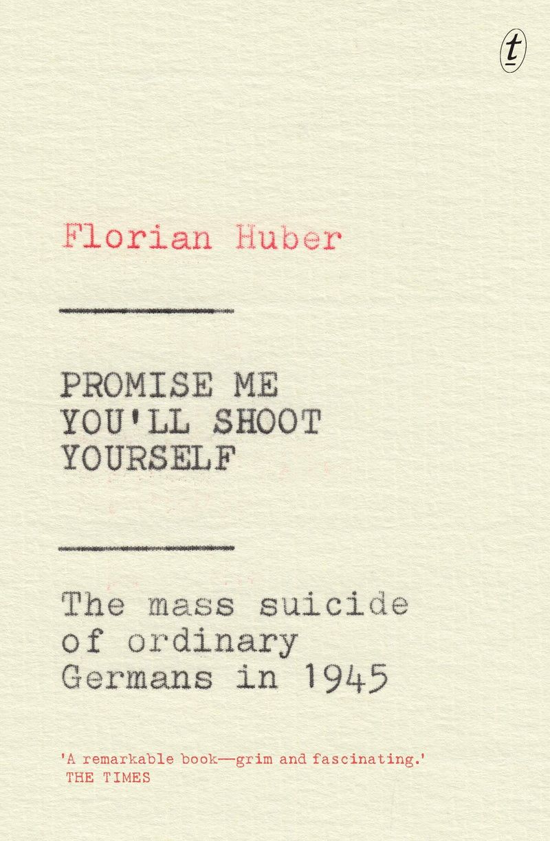Promise Me You'll Shoot Yourself: The Mass Suicide of Ordinary Germans in 1945 Paperback / softback