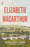 Elizabeth Macarthur: A Life at the Edge of the World - The Reading Nook