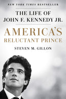 America's Reluctant Prince : The Life of John F. Kennedy Jr. Hardback