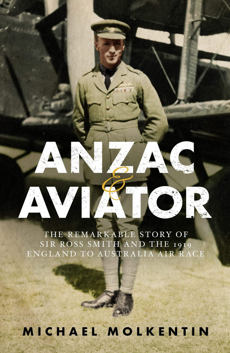 Anzac and Aviator : The remarkable story of Sir Ross Smith and the 1919 England to Australia air race Paperback / softback