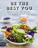 Be the Best You : Meditations and Recipes for a Well-Lived Life Hardback