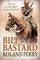 Bill the Bastard : The story of Australia's greatest war horse - The Reading Nook