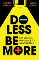Do Less, Be More : Ban Busy and Make Space for What Matters - The Reading Nook