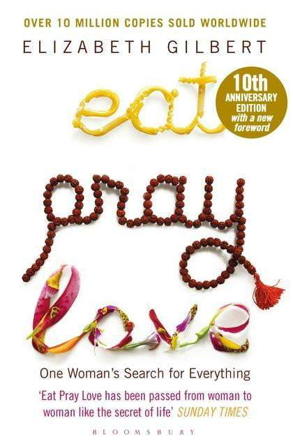 Eat Pray Love: One Woman's Search for Everything : One Woman's Search for Everything Paperback / softback