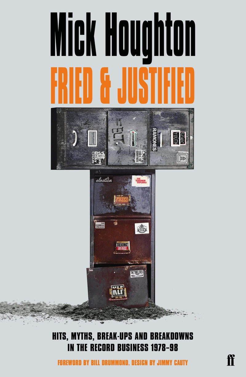 Fried & Justified : Hits, Myths, Break-Ups and Breakdowns in the Record Business 1978-98 Paperback / softback