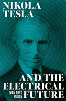 Nikola Tesla and the Electrical Future - The Reading Nook