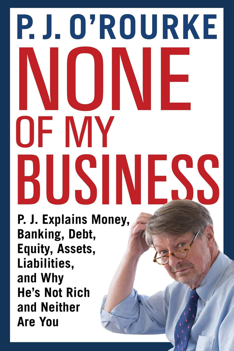 None of My Business : P.J. Explains Money, Banking, Debt, Equity, Assets, Liabilities and Why He's Not Rich and Neither Are You - The Reading Nook