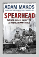 Spearhead : An American Tank Gunner, His Enemy and a Collision of Lives in World War II Hardback