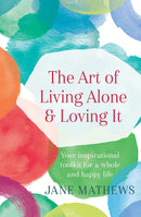 The Art of Living Alone and Loving It : Your inspirational toolkit for a whole and happy life - The Reading Nook