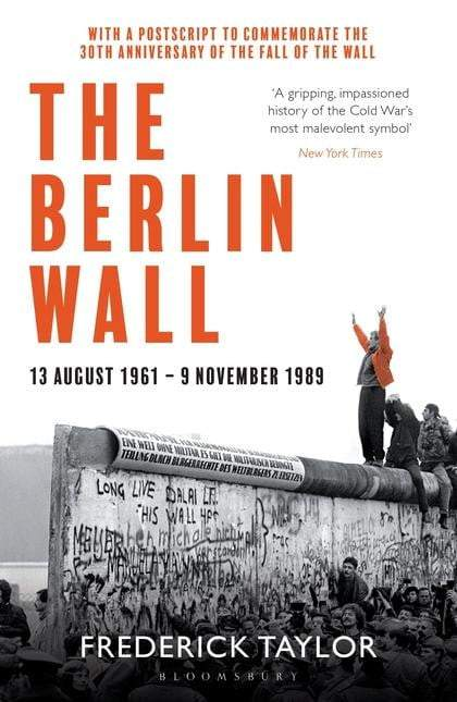 The Berlin Wall: 13 August 1961 - 9 November 1989 (reissued) - The Reading Nook
