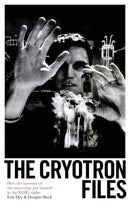 The Cryotron Files : How the Inventor of the Microchip Put Himself In the KGB's Sights Hardback