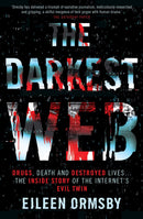The Darkest Web : Drugs, death and destroyed lives ... the inside story of the internet's evil twin - The Reading Nook