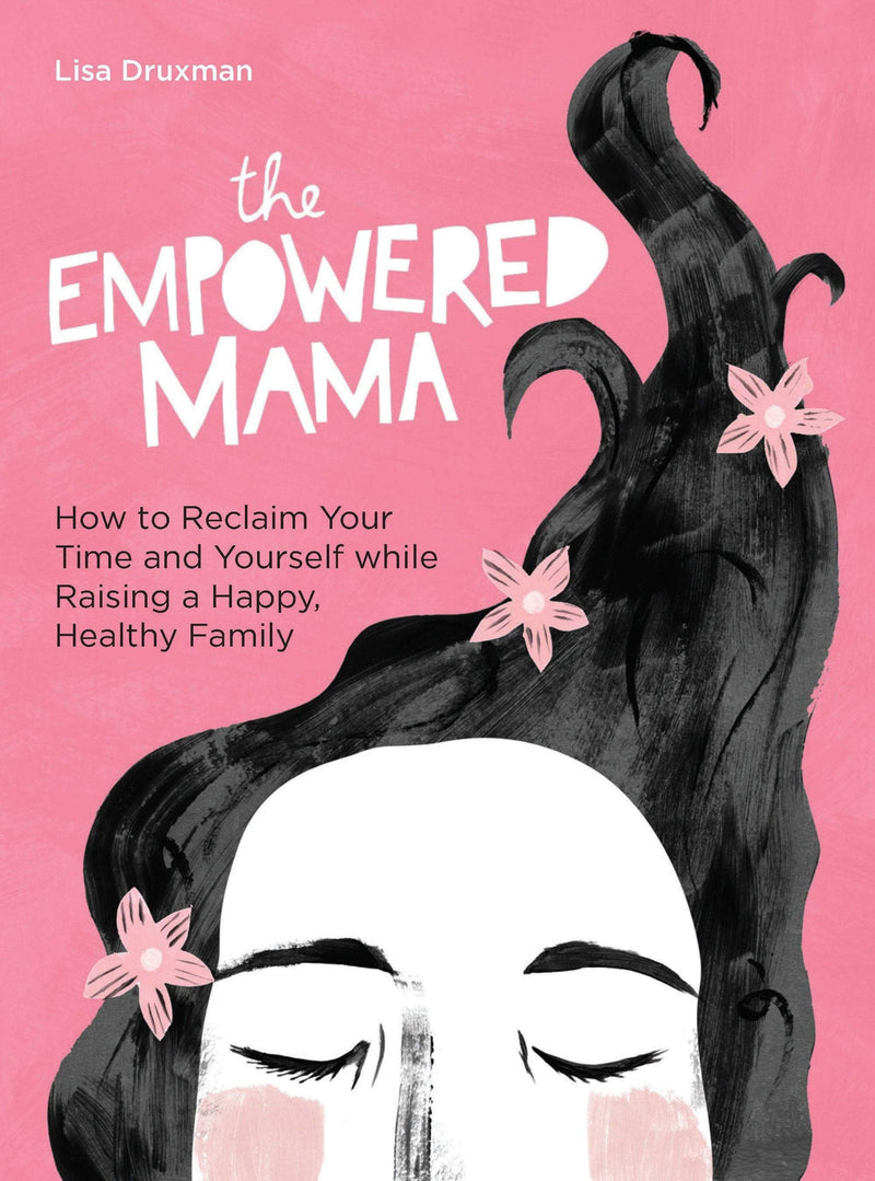 The Empowered Mama : How to Reclaim Your Time and Yourself while Raising a Happy, Healthy Family - The Reading Nook