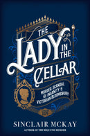 The Lady in the Cellar : Murder, Scandal and Insanity in Victorian Bloomsbury - The Reading Nook