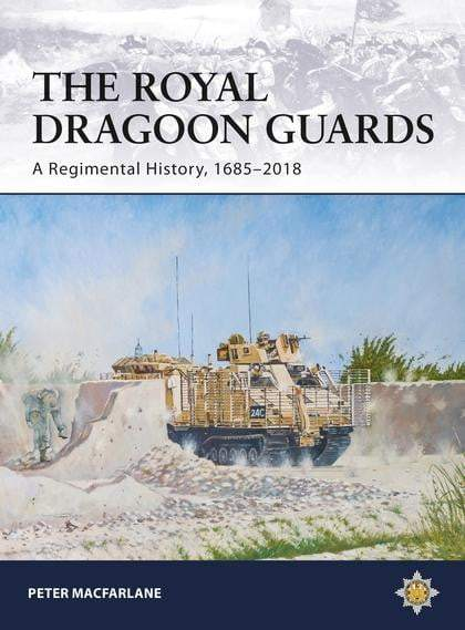 The Royal Dragoon Guards: A Regimental History, 1685-2018 - The Reading Nook