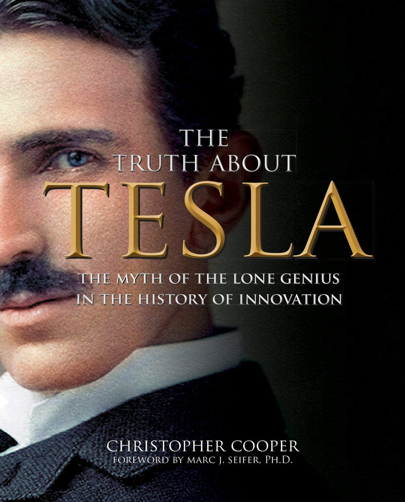 The Truth About Tesla : The Myth of the Lone Genius in the History of Innovation - The Reading Nook