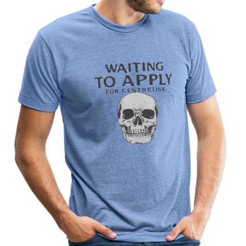Waiting to apply for Centrelink Unisex Tri-Blend T-Shirt - Anything Goes store
